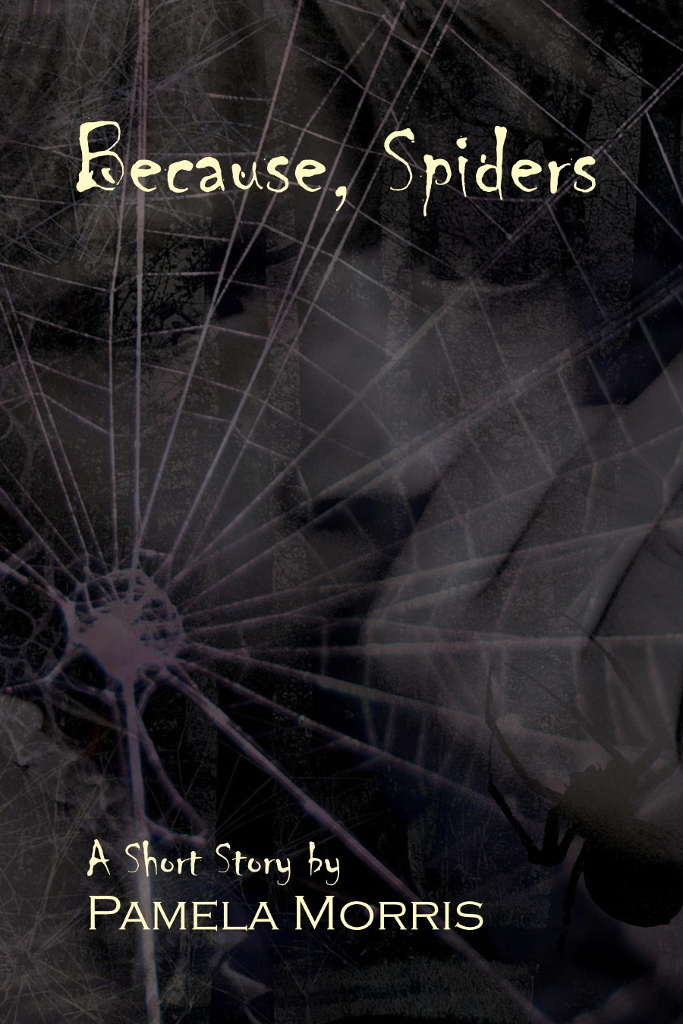Because, Spiders: A Short Story